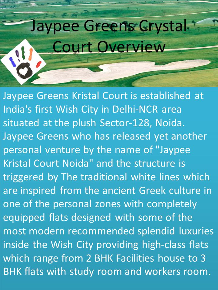 Jaypee Greens Crystal Court Overview Jaypee Greens Kristal Court is established at India s first Wish City in Delhi-NCR area situated at the plush Sector-128, Noida.