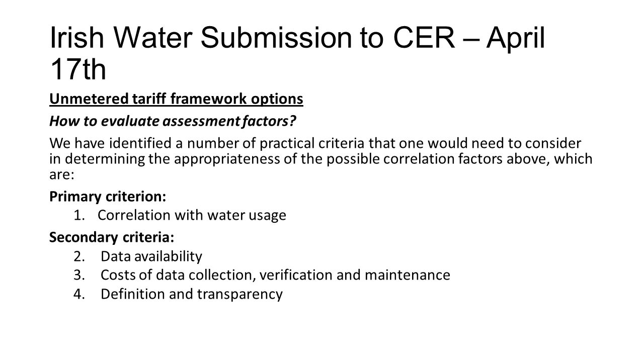 Irish Water Submission to CER – April 17th Unmetered tariff framework options How to evaluate assessment factors? We have identified a number of pract
