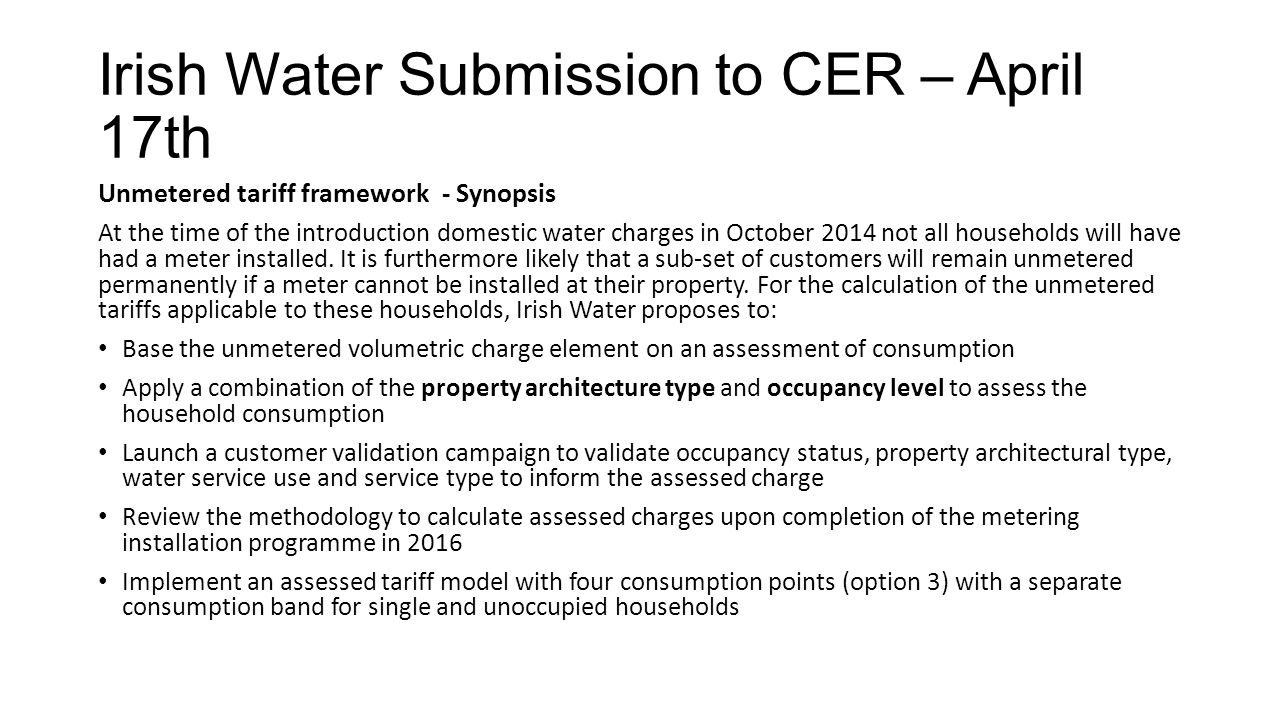 Irish Water Submission to CER – April 17th Unmetered tariff framework - Synopsis At the time of the introduction domestic water charges in October 201