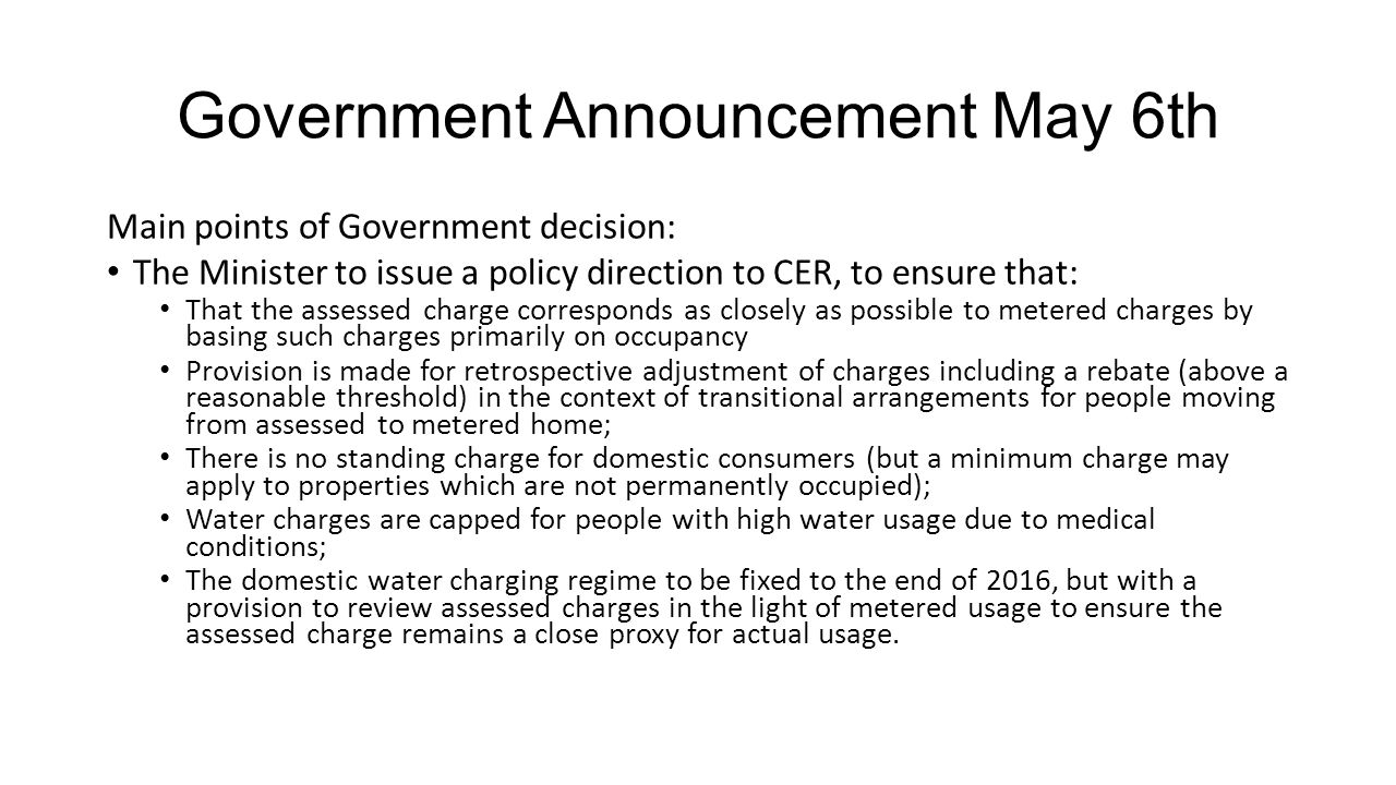 Government Announcement May 6th Main points of Government decision: The Minister to issue a policy direction to CER, to ensure that: That the assessed