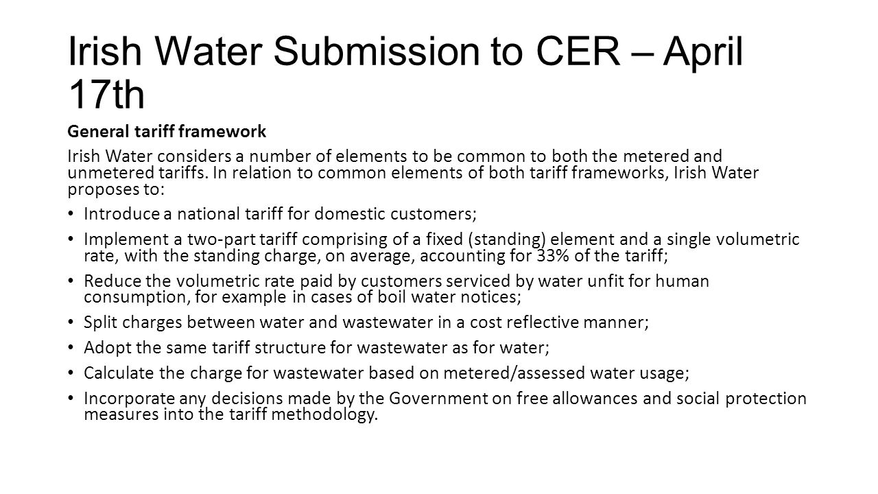 Irish Water Submission to CER – April 17th General tariff framework Irish Water considers a number of elements to be common to both the metered and un