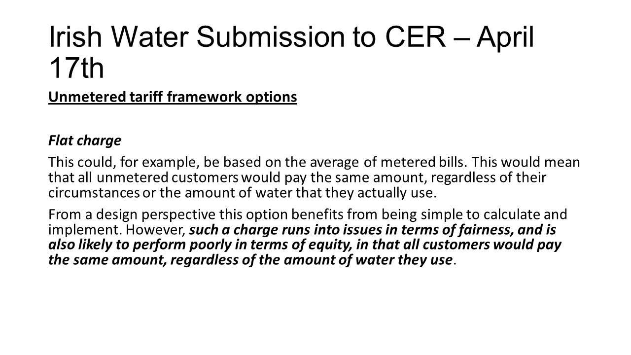 Irish Water Submission to CER – April 17th Unmetered tariff framework options Flat charge This could, for example, be based on the average of metered