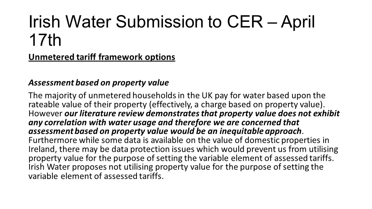 Irish Water Submission to CER – April 17th Unmetered tariff framework options Assessment based on property value The majority of unmetered households