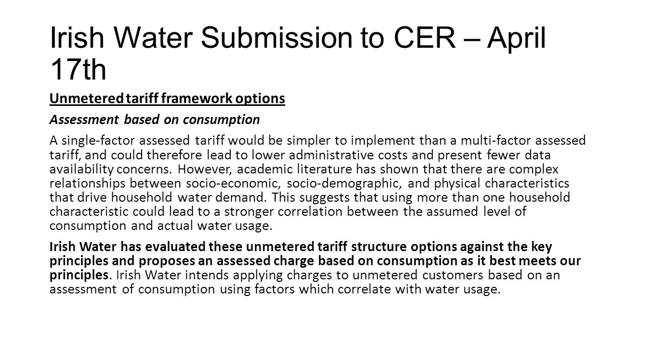 Irish Water Submission to CER – April 17th Unmetered tariff framework options Assessment based on consumption A single-factor assessed tariff would be
