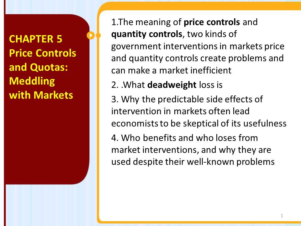 1.The meaning of price controls and quantity controls, two kinds of government interventions in markets price and quantity controls create problems an