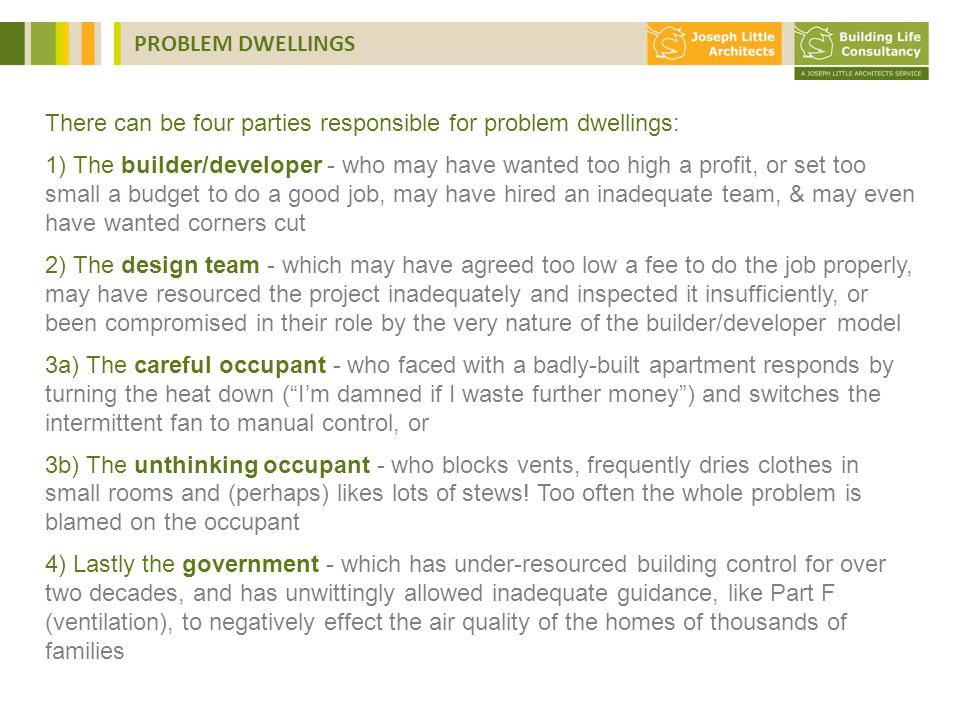 10 slides max!! There can be four parties responsible for problem dwellings: 1) The builder/developer - who may have wanted too high a profit, or set