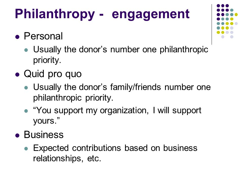 Philanthropy - engagement Personal Usually the donors number one philanthropic priority.