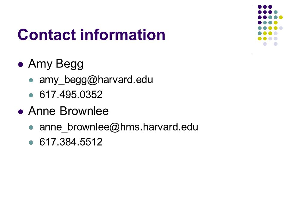 Contact information Amy Begg amy_begg@harvard.edu 617.495.0352 Anne Brownlee anne_brownlee@hms.harvard.edu 617.384.5512