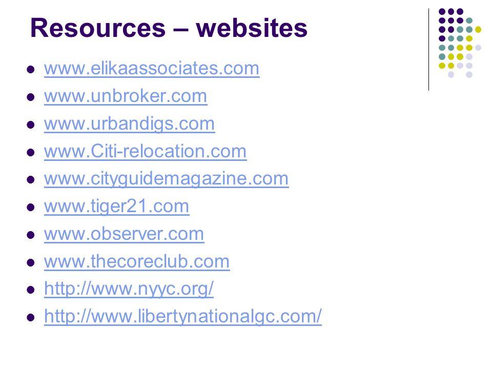 Resources – websites www.elikaassociates.com www.unbroker.com www.urbandigs.com www.Citi-relocation.com www.cityguidemagazine.com www.tiger21.com www.observer.com www.thecoreclub.com http://www.nyyc.org/ http://www.libertynationalgc.com/