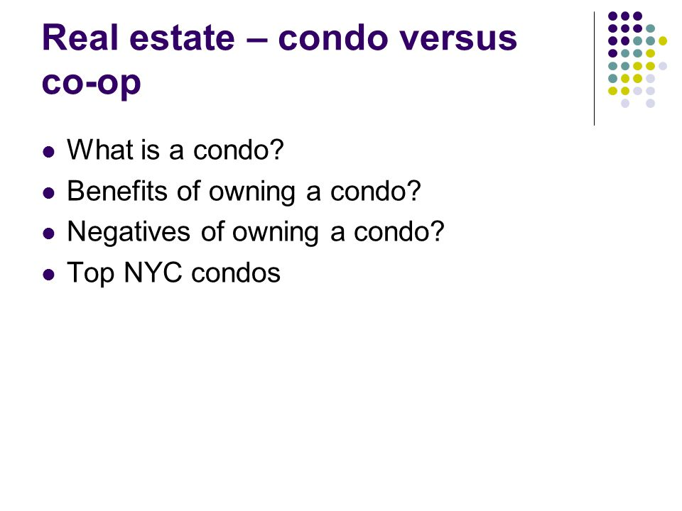 Real estate – condo versus co-op What is a condo. Benefits of owning a condo.