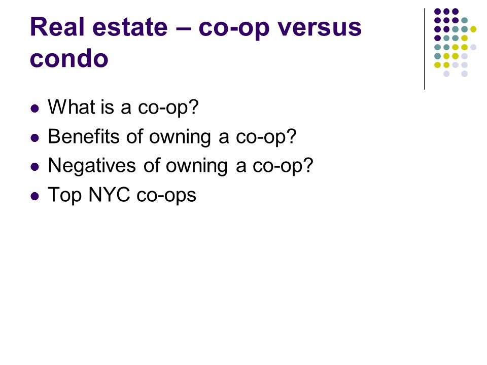 Real estate – co-op versus condo What is a co-op. Benefits of owning a co-op.