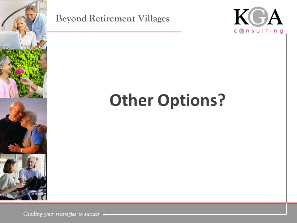 Guiding your strategies to success Beyond Retirement Villages Other Options
