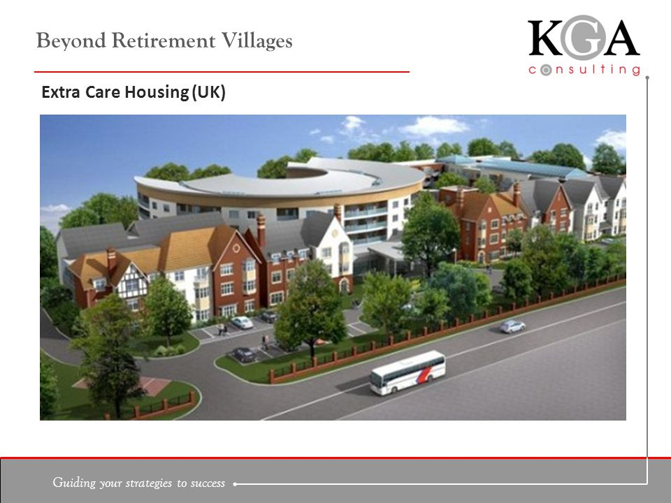 Guiding your strategies to success Beyond Retirement Villages Extra Care Housing (UK)