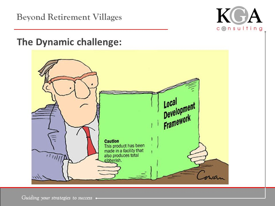 Guiding your strategies to success Beyond Retirement Villages The Dynamic challenge: