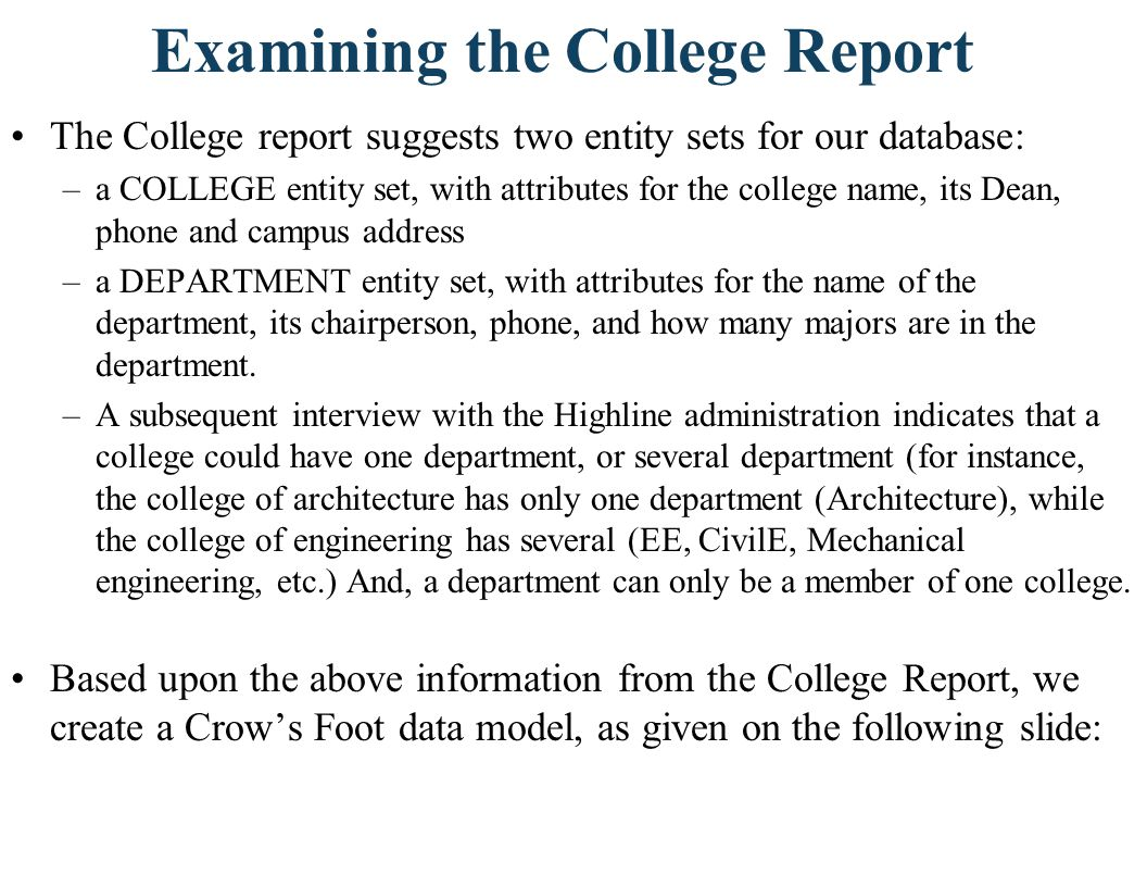 Examining the College Report The College report suggests two entity sets for our database: –a COLLEGE entity set, with attributes for the college name