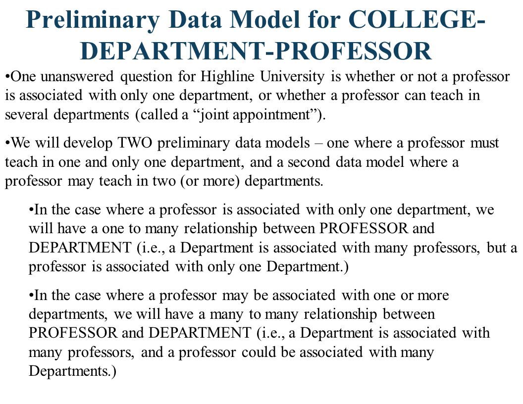 Preliminary Data Model for COLLEGE- DEPARTMENT-PROFESSOR One unanswered question for Highline University is whether or not a professor is associated w
