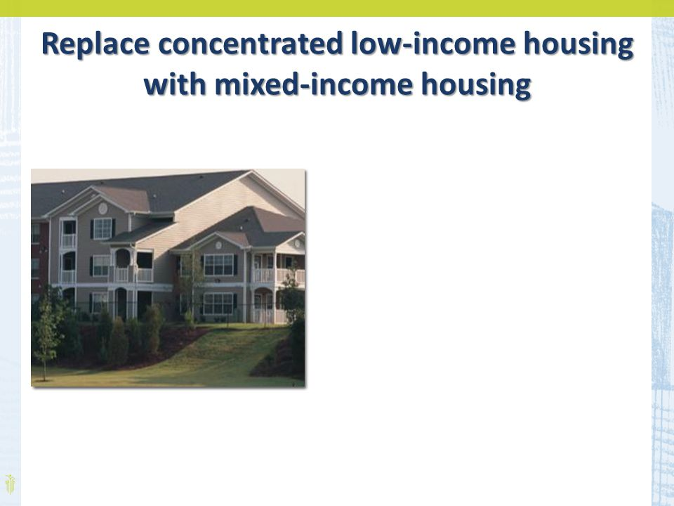 Replace concentrated low-income housing with mixed-income housing