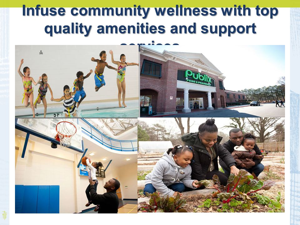 Infuse community wellness with top quality amenities and support services