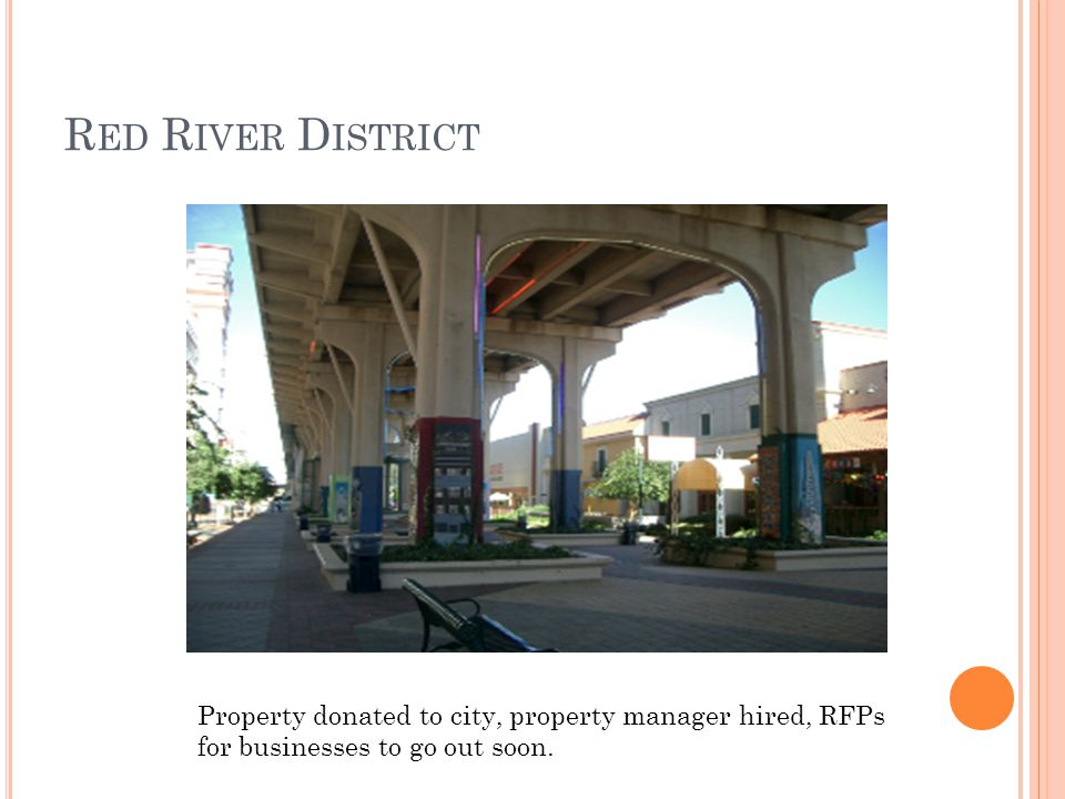 R ED R IVER D ISTRICT Property donated to city, property manager hired, RFPs for businesses to go out soon.