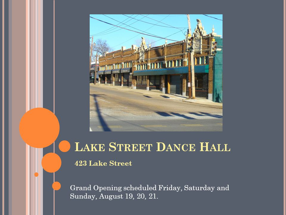 L AKE S TREET D ANCE H ALL 423 Lake Street Grand Opening scheduled Friday, Saturday and Sunday, August 19, 20, 21.