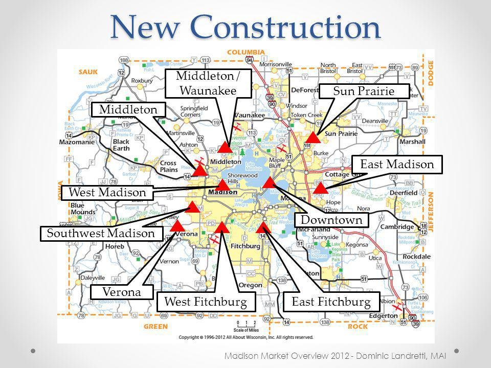 New Construction Madison Market Overview 2012 - Dominic Landretti, MAI Downtown East Madison Sun Prairie Middleton / Waunakee Middleton West Madison Southwest Madison Verona West Fitchburg East Fitchburg