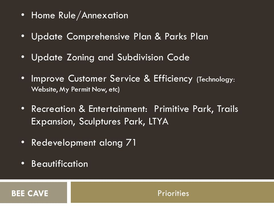 Priorities LAKEPOINTE (etj) THE UPLANDS THE PRESERVE (etj) Home Rule/Annexation Update Comprehensive Plan & Parks Plan Update Zoning and Subdivision C