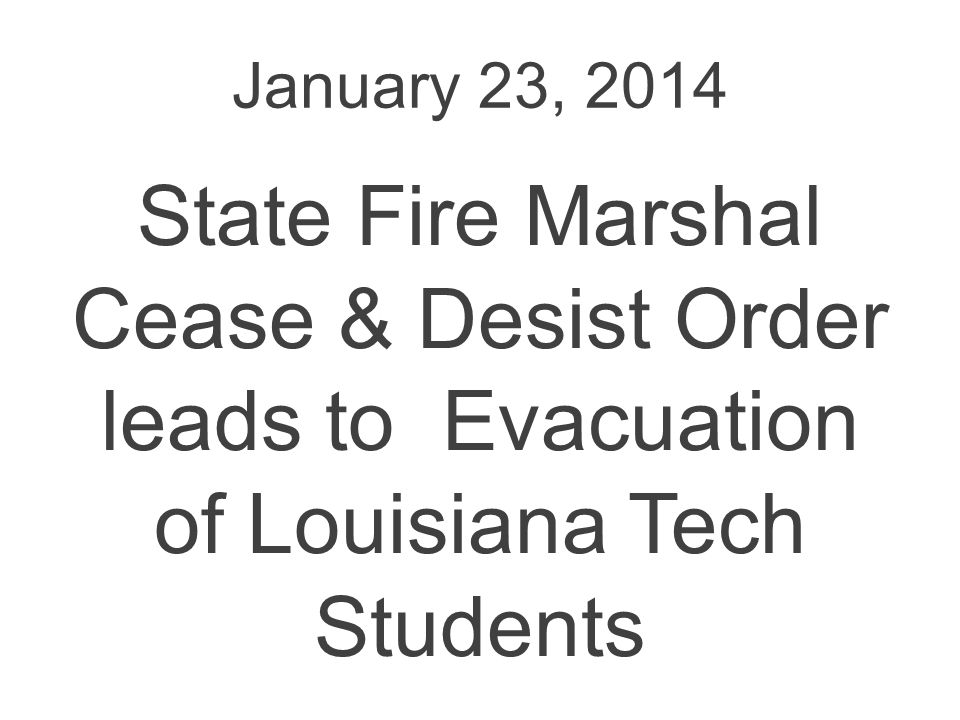January 23, 2014 State Fire Marshal Cease & Desist Order leads to Evacuation of Louisiana Tech Students