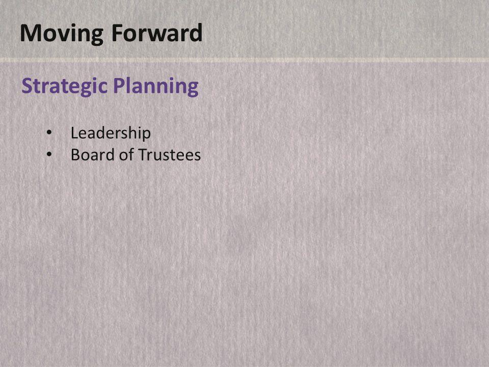 Moving Forward Strategic Planning Leadership Board of Trustees