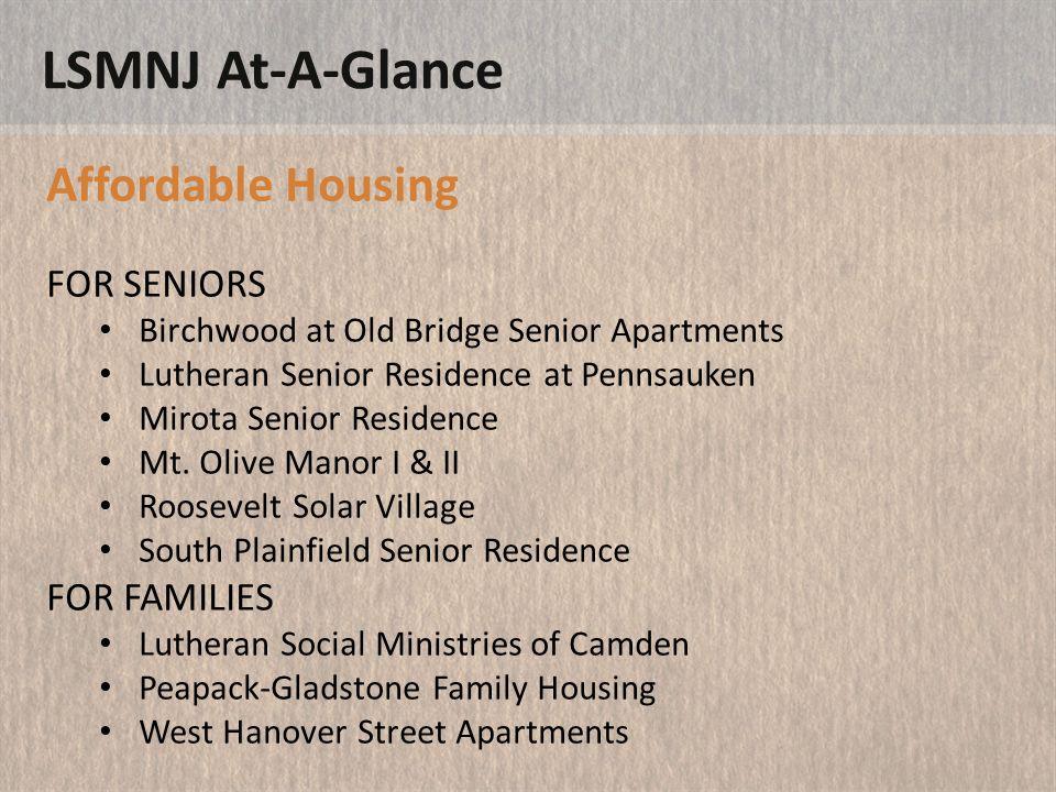 LSMNJ At-A-Glance Affordable Housing FOR SENIORS Birchwood at Old Bridge Senior Apartments Lutheran Senior Residence at Pennsauken Mirota Senior Residence Mt.
