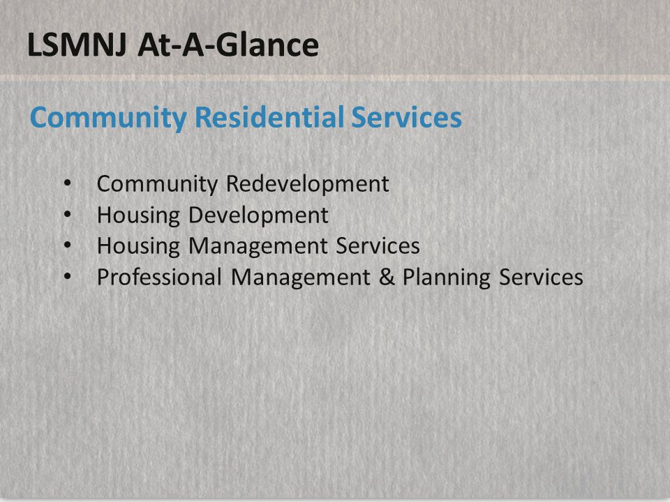 LSMNJ At-A-Glance Community Residential Services Community Redevelopment Housing Development Housing Management Services Professional Management & Planning Services