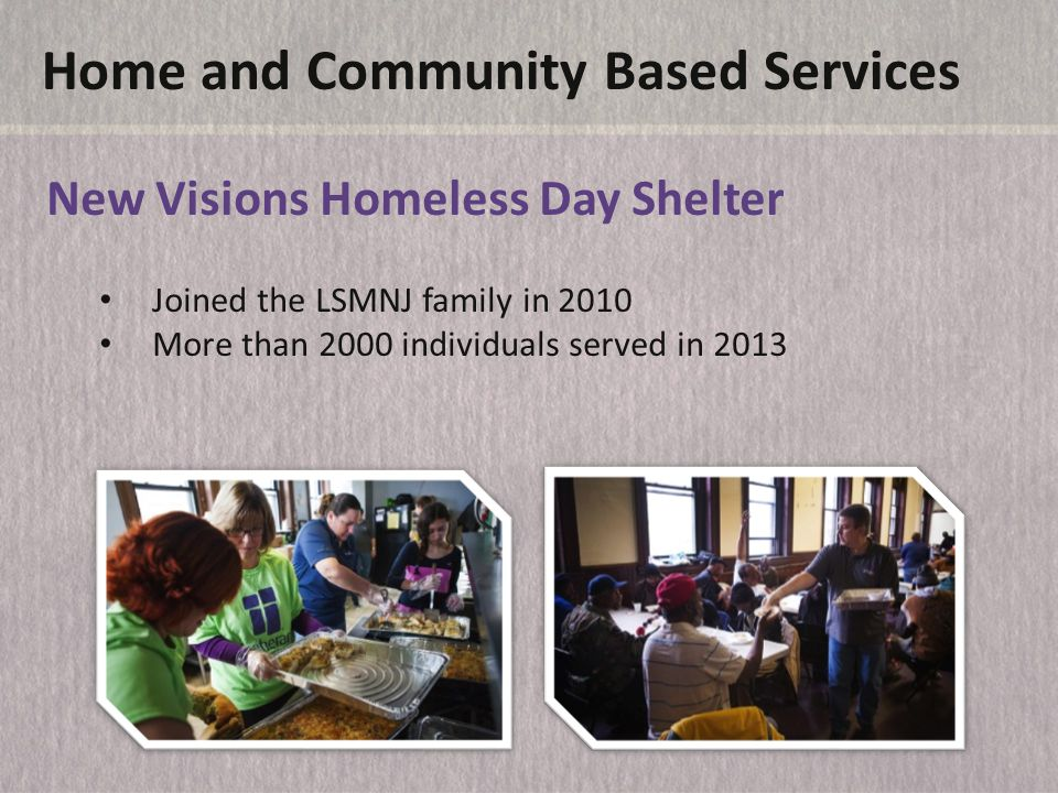 Home and Community Based Services Lutheran Social Ministries of Camden Joined the LSMNJ family in 2006 More than 300 individuals served in 2013