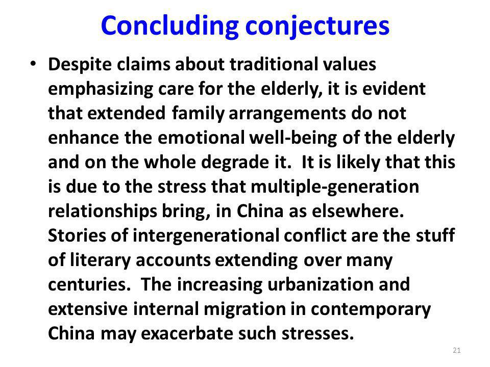 Concluding conjectures Despite claims about traditional values emphasizing care for the elderly, it is evident that extended family arrangements do not enhance the emotional well-being of the elderly and on the whole degrade it.