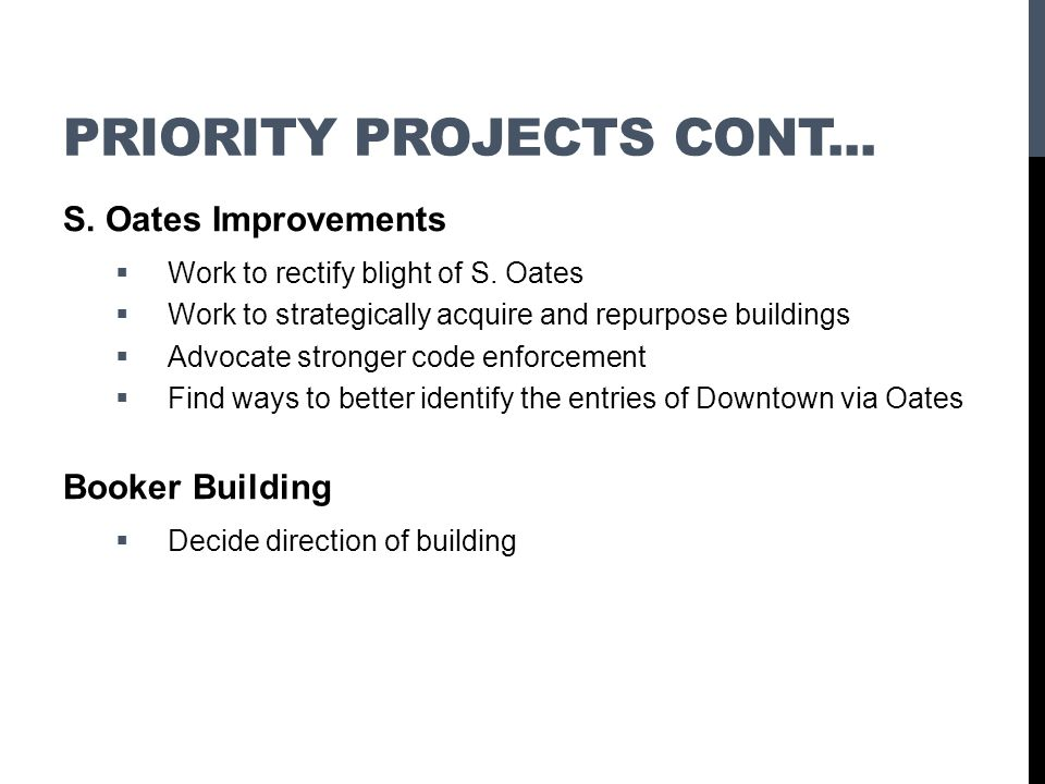 PRIORITY PROJECTS CONT... S. Oates Improvements Work to rectify blight of S. Oates Work to strategically acquire and repurpose buildings Advocate stro