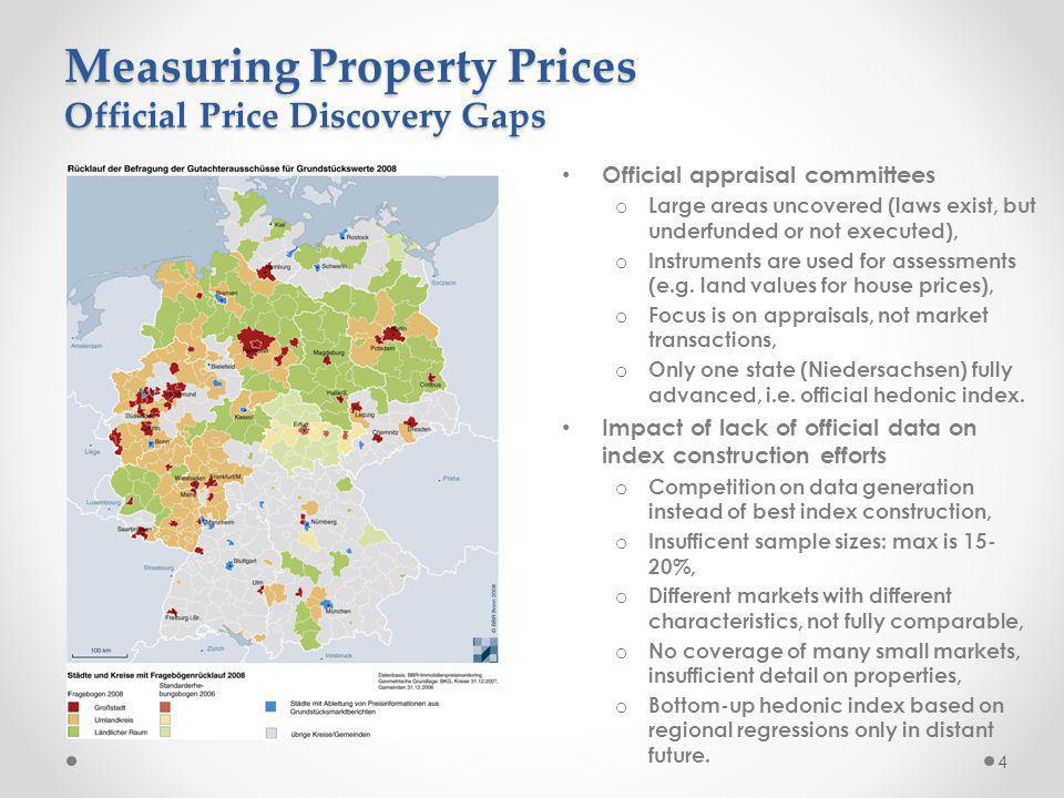 Measuring Property Prices Official Price Discovery Gaps 4 Official appraisal committees o Large areas uncovered (laws exist, but underfunded or not executed), o Instruments are used for assessments (e.g.