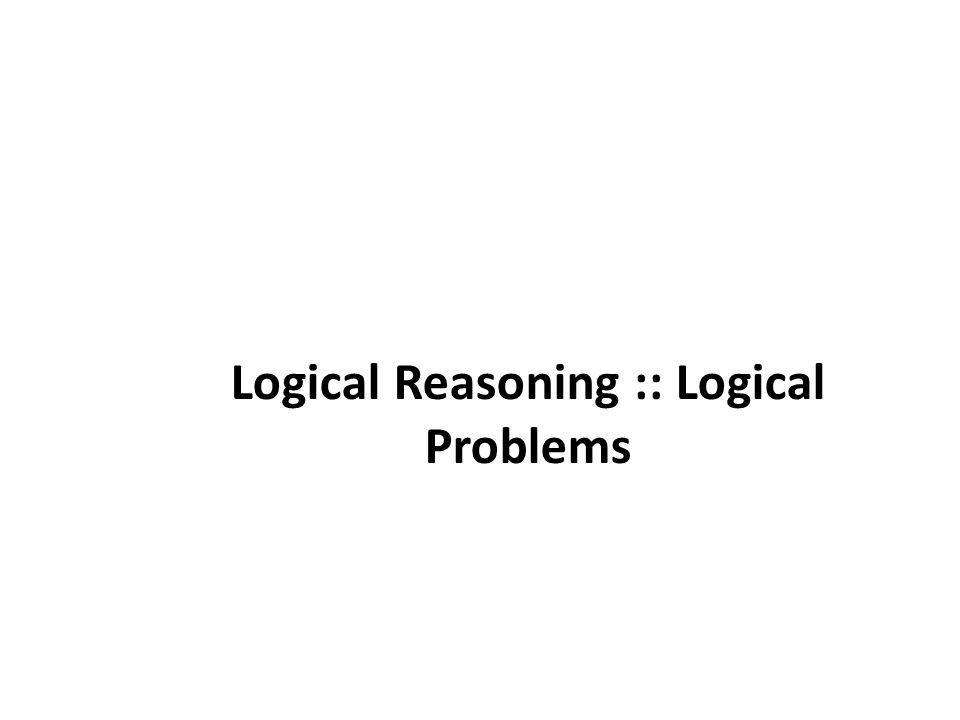 Logical Reasoning :: Logical Problems