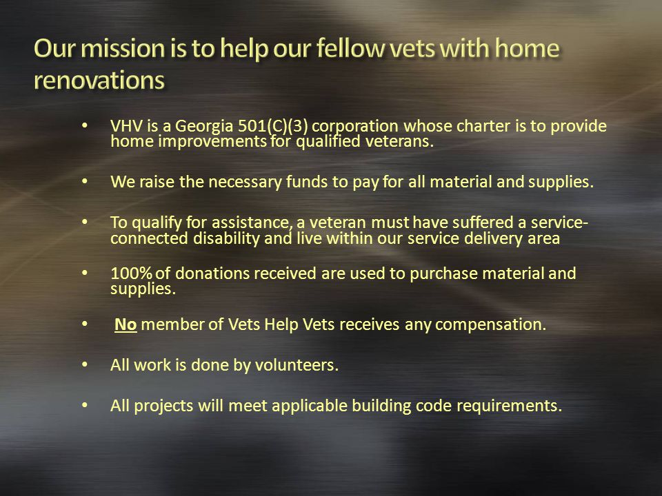VHV is a Georgia 501(C)(3) corporation whose charter is to provide home improvements for qualified veterans.