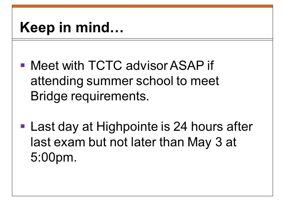 Meet with TCTC advisor ASAP if attending summer school to meet Bridge requirements.