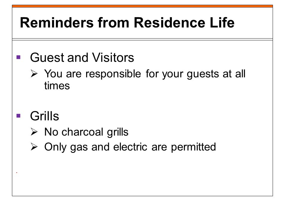 Guest and Visitors You are responsible for your guests at all times Grills No charcoal grills Only gas and electric are permitted.