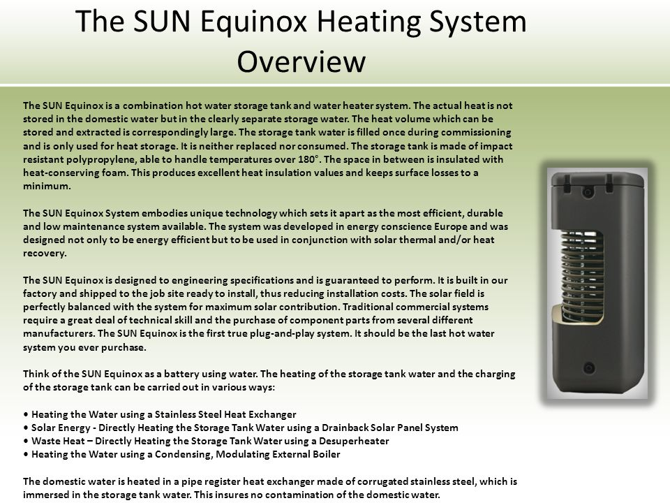 The SUN Equinox Heating System Overview The SUN Equinox is a combination hot water storage tank and water heater system.
