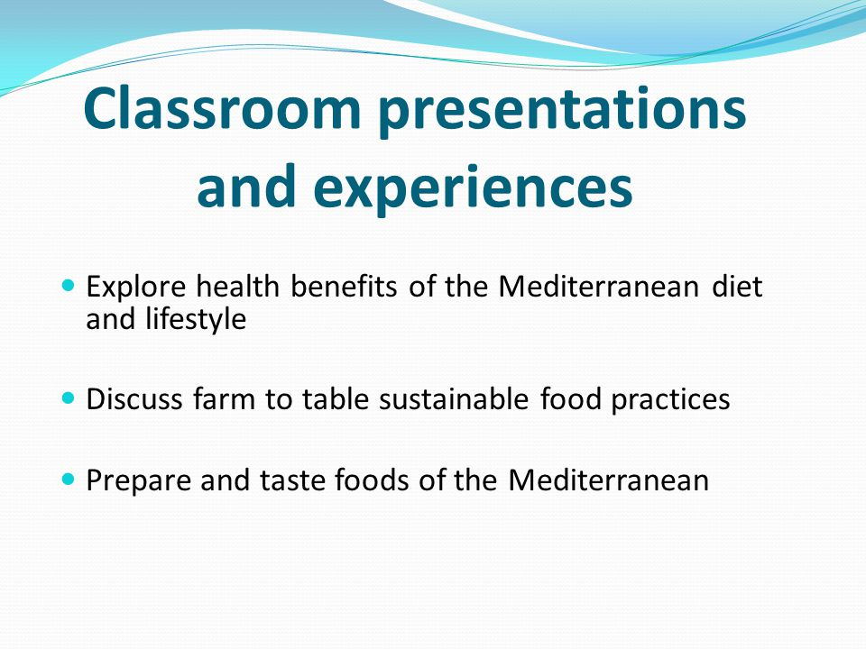 Classroom presentations and experiences Explore health benefits of the Mediterranean diet and lifestyle Discuss farm to table sustainable food practices Prepare and taste foods of the Mediterranean