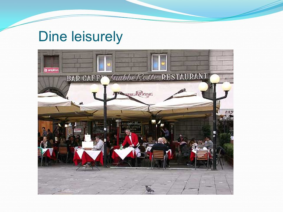 Dine leisurely