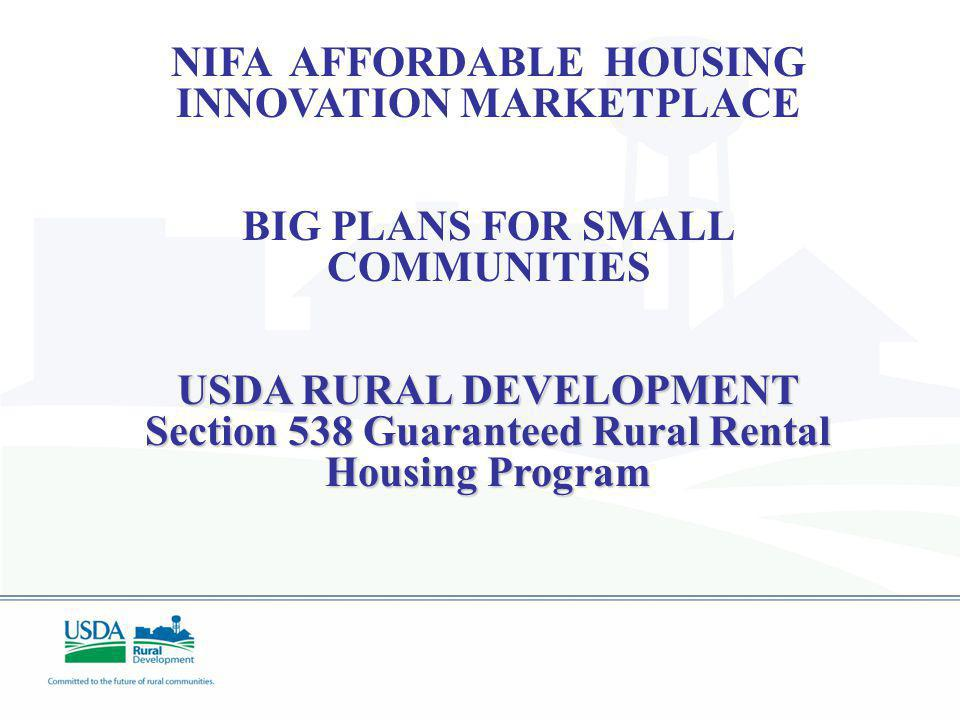 NIFA AFFORDABLE HOUSING INNOVATION MARKETPLACE BIG PLANS FOR SMALL COMMUNITIES USDA RURAL DEVELOPMENT Section 538 Guaranteed Rural Rental Housing Prog