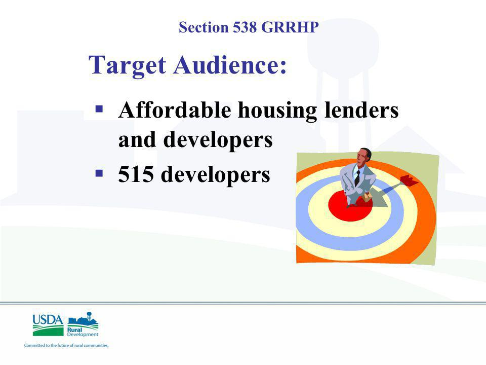 Section 538 GRRHP Target Audience: Affordable housing lenders and developers 515 developers