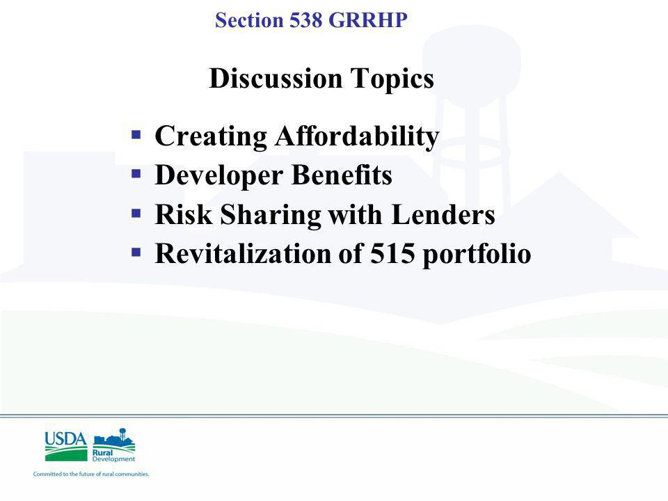 Section 538 GRRHP Discussion Topics Creating Affordability Developer Benefits Risk Sharing with Lenders Revitalization of 515 portfolio