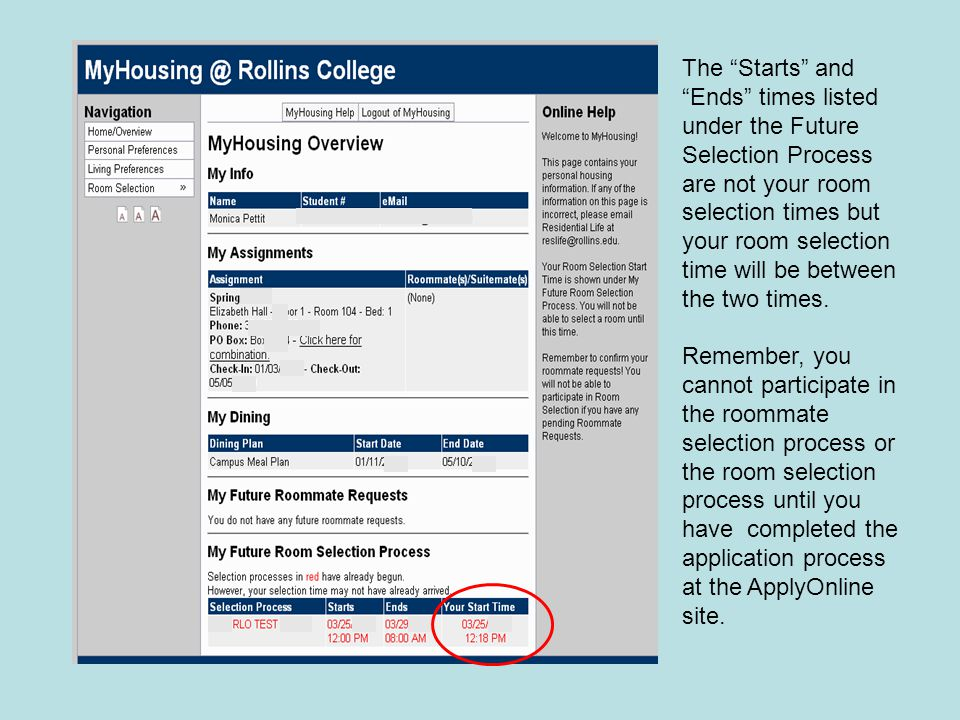 The Starts and Ends times listed under the Future Selection Process are not your room selection times but your room selection time will be between the two times.