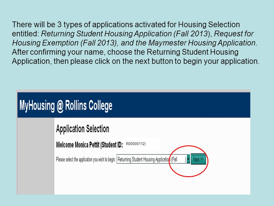 There will be 3 types of applications activated for Housing Selection entitled: Returning Student Housing Application (Fall 2013), Request for Housing Exemption (Fall 2013), and the Maymester Housing Application.
