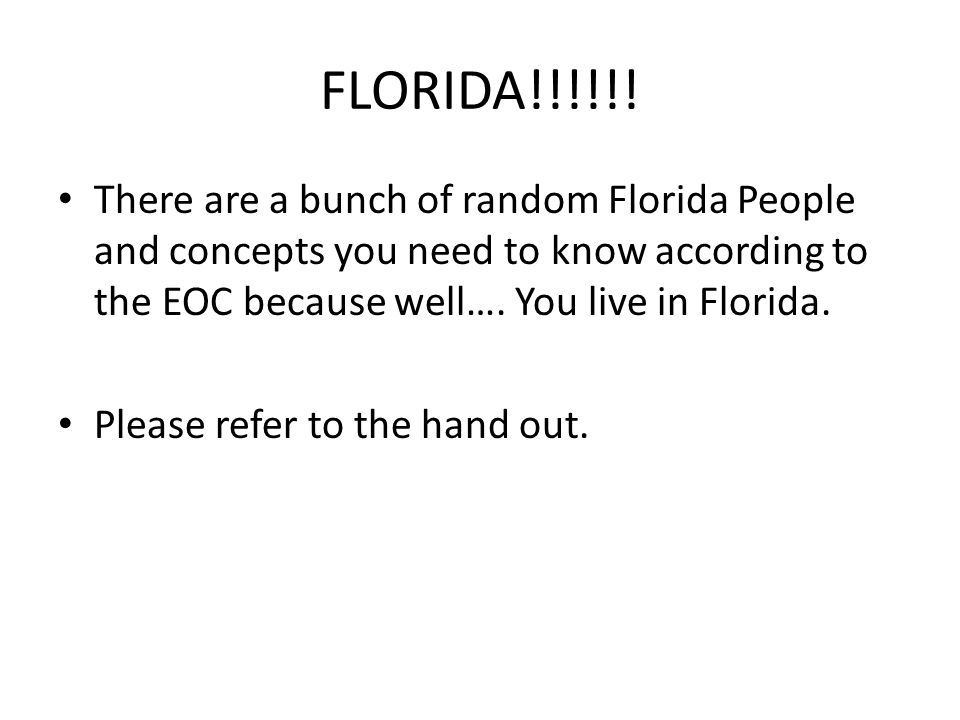 FLORIDA!!!!!! There are a bunch of random Florida People and concepts you need to know according to the EOC because well…. You live in Florida. Please