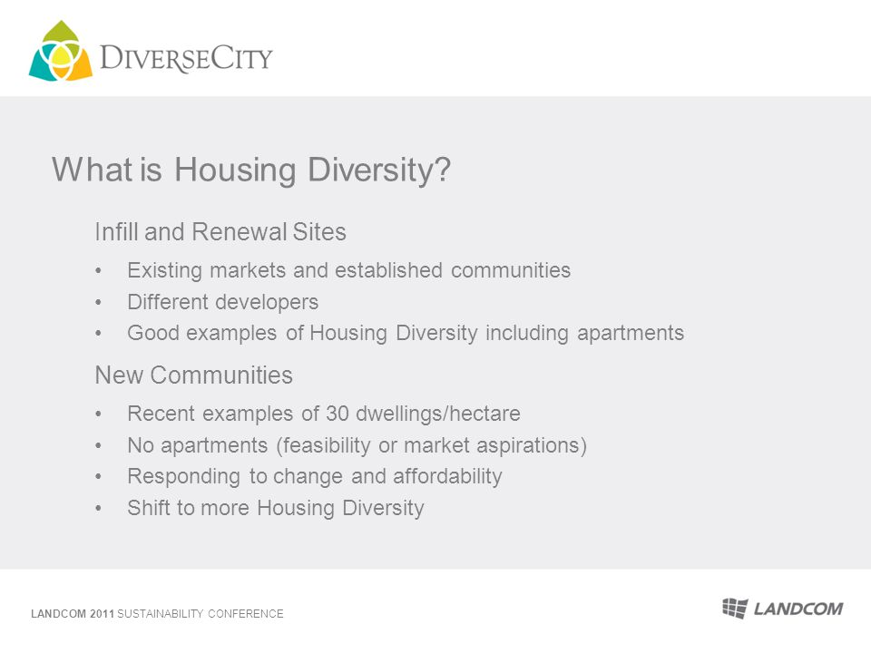 What is Housing Diversity? Infill and Renewal Sites Existing markets and established communities Different developers Good examples of Housing Diversi
