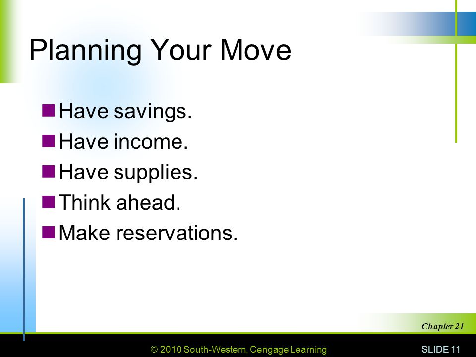 © 2010 South-Western, Cengage Learning SLIDE 11 Chapter 21 Planning Your Move Have savings.