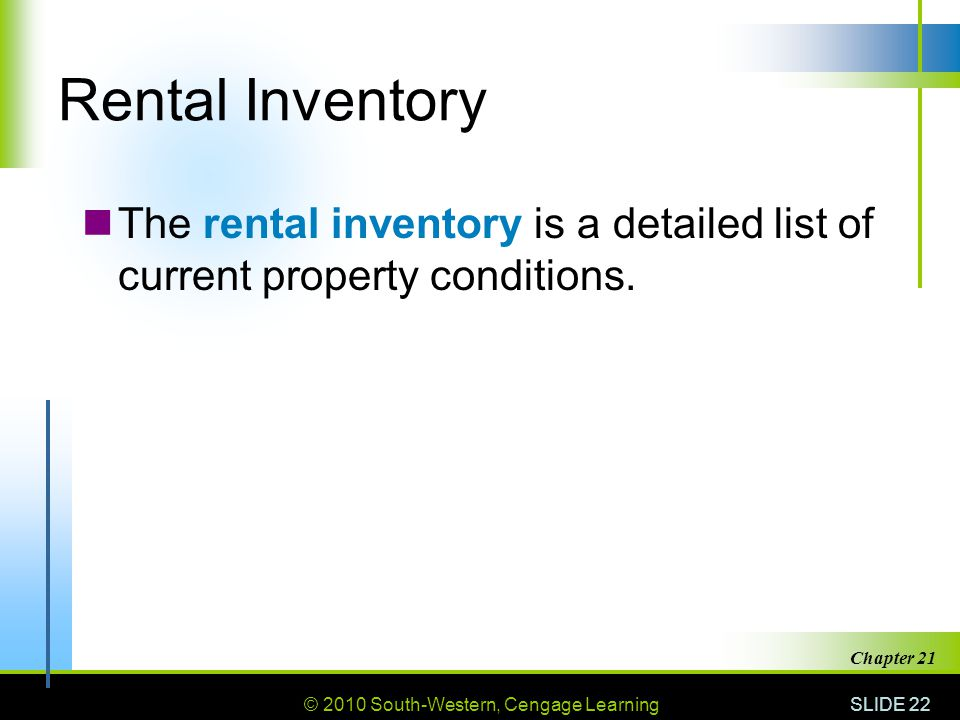 © 2010 South-Western, Cengage Learning SLIDE 22 Chapter 21 Rental Inventory The rental inventory is a detailed list of current property conditions.